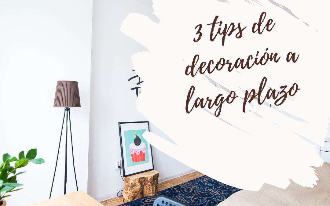 3 TIPS DE DECORACIÓN A LARGO PLAZO